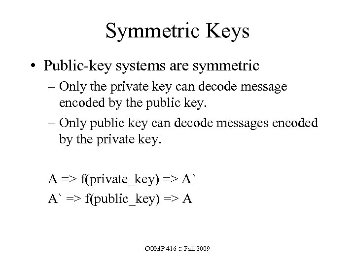 Symmetric Keys • Public-key systems are symmetric – Only the private key can decode