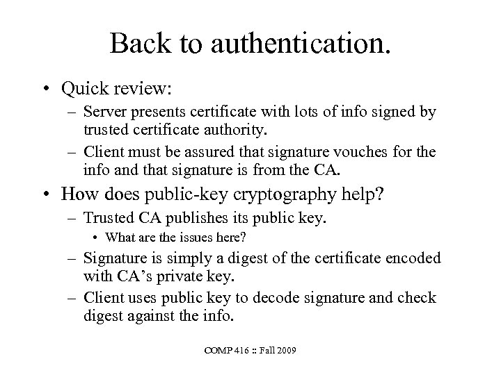 Back to authentication. • Quick review: – Server presents certificate with lots of info