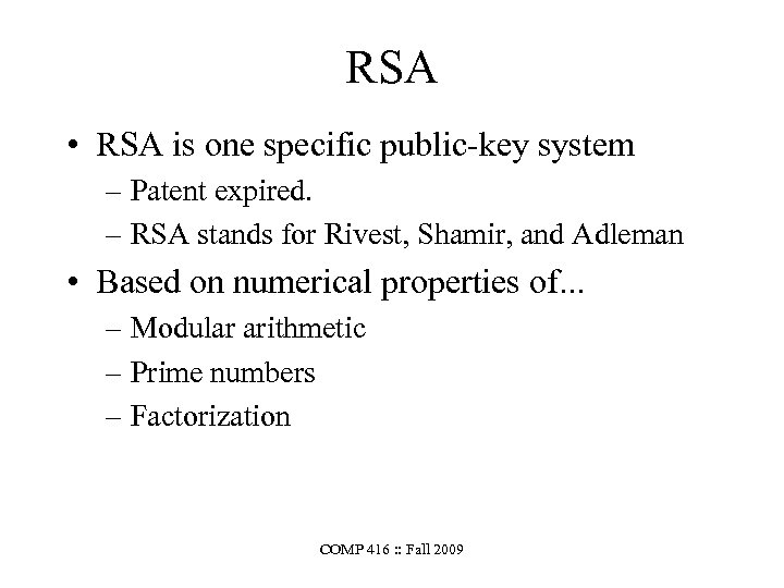 RSA • RSA is one specific public-key system – Patent expired. – RSA stands
