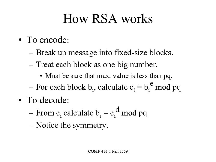 How RSA works • To encode: – Break up message into fixed-size blocks. –