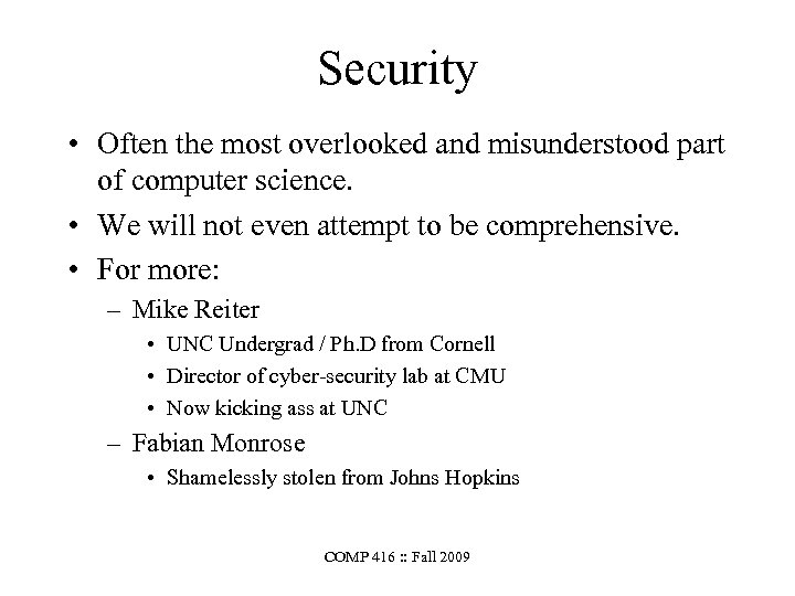 Security • Often the most overlooked and misunderstood part of computer science. • We