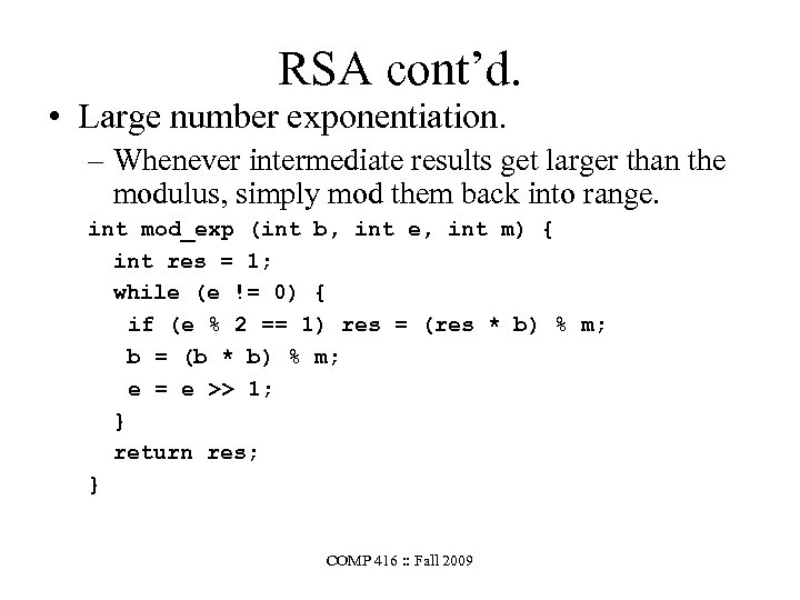 RSA cont'd. • Large number exponentiation. – Whenever intermediate results get larger than the