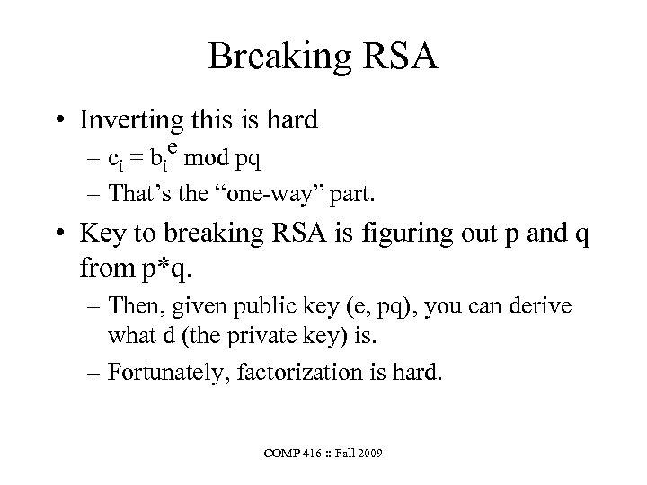 Breaking RSA • Inverting this is hard – ci = bie mod pq –