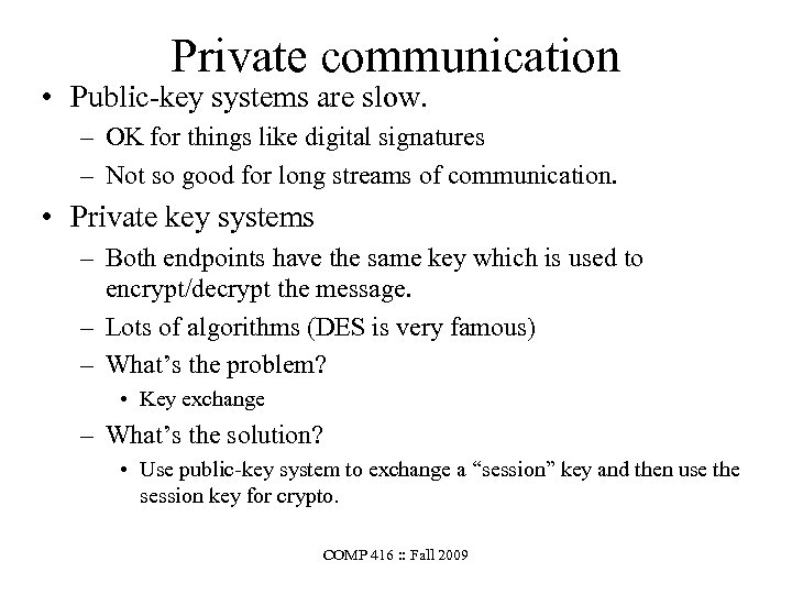 Private communication • Public-key systems are slow. – OK for things like digital signatures
