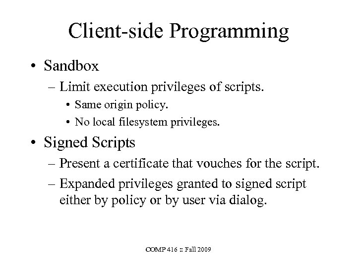Client-side Programming • Sandbox – Limit execution privileges of scripts. • Same origin policy.