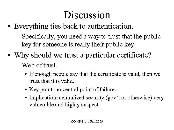 Discussion • Everything ties back to authentication. – Specifically, you need a way to