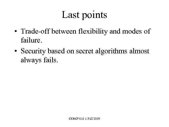 Last points • Trade-off between flexibility and modes of failure. • Security based on