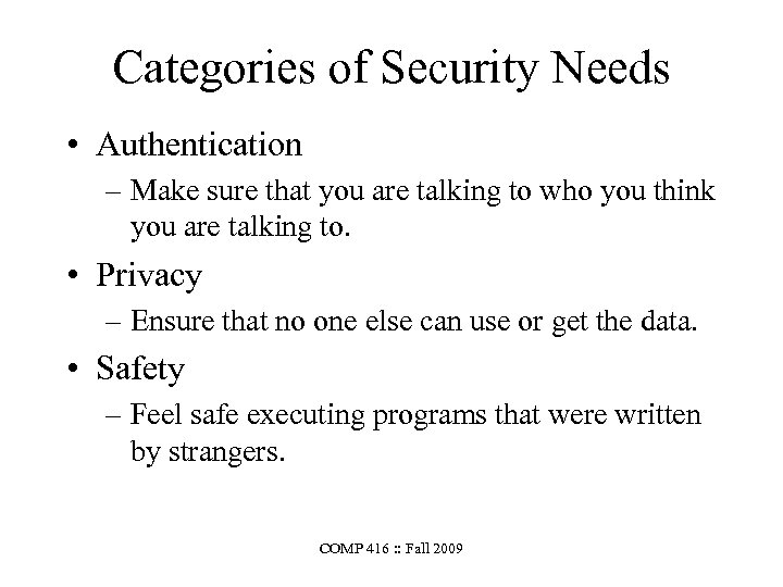 Categories of Security Needs • Authentication – Make sure that you are talking to