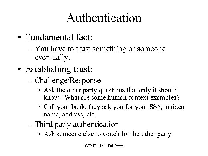 Authentication • Fundamental fact: – You have to trust something or someone eventually. •