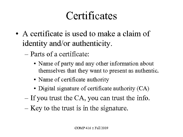 Certificates • A certificate is used to make a claim of identity and/or authenticity.