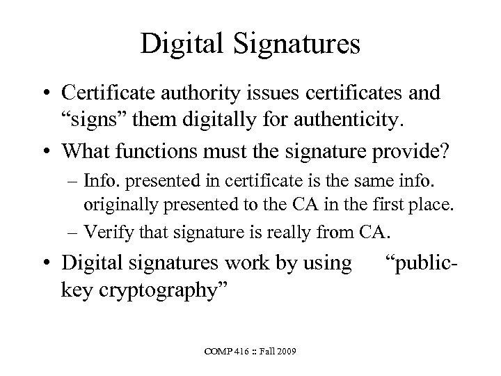 """Digital Signatures • Certificate authority issues certificates and """"signs"""" them digitally for authenticity. •"""
