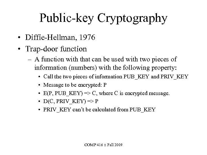 Public-key Cryptography • Diffie-Hellman, 1976 • Trap-door function – A function with that can