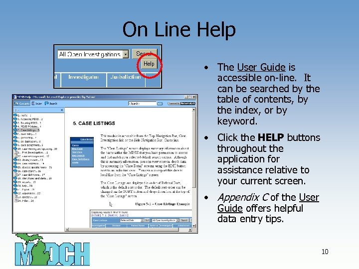 On Line Help • The User Guide is accessible on-line. It can be searched