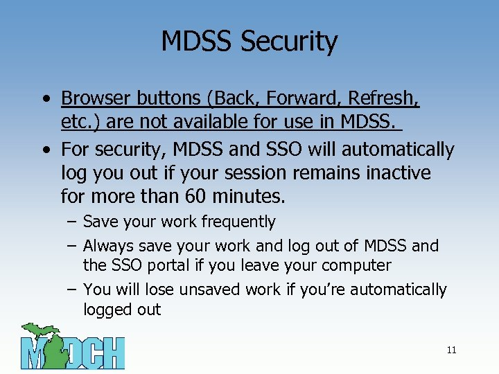 MDSS Security • Browser buttons (Back, Forward, Refresh, etc. ) are not available for
