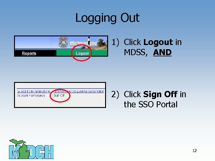 Logging Out 1) Click Logout in MDSS, AND 2) Click Sign Off in the