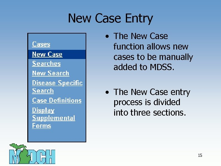 New Case Entry • The New Case function allows new cases to be manually