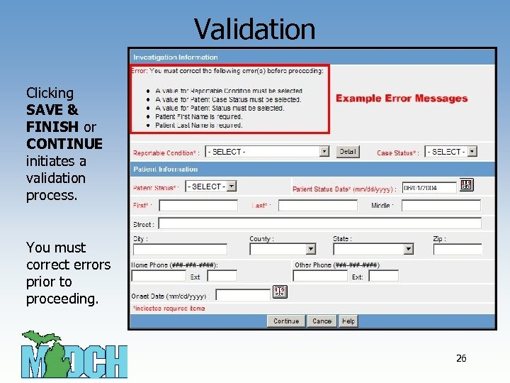 Validation Clicking SAVE & FINISH or CONTINUE initiates a validation process. You must correct