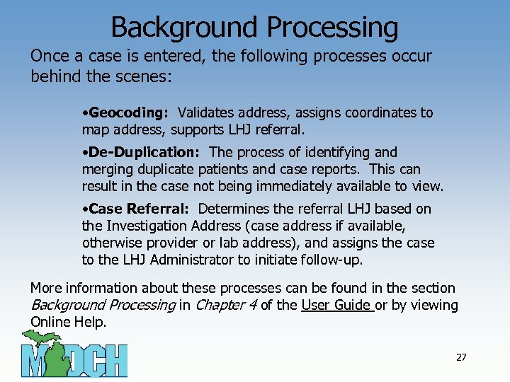 Background Processing Once a case is entered, the following processes occur behind the scenes: