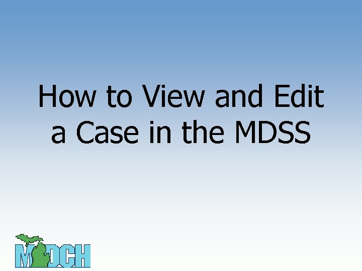 How to View and Edit a Case in the MDSS