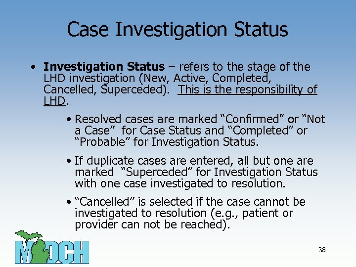 Case Investigation Status • Investigation Status – refers to the stage of the LHD