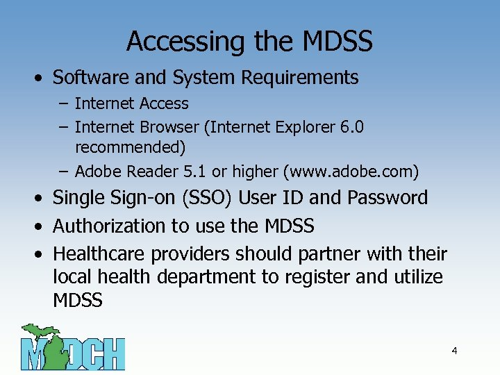 Accessing the MDSS • Software and System Requirements – Internet Access – Internet Browser