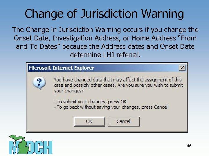 Change of Jurisdiction Warning The Change in Jurisdiction Warning occurs if you change the