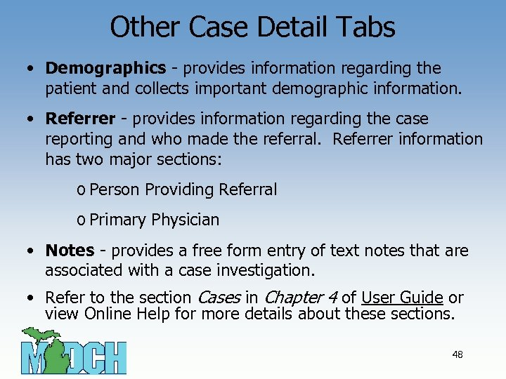 Other Case Detail Tabs • Demographics - provides information regarding the patient and collects