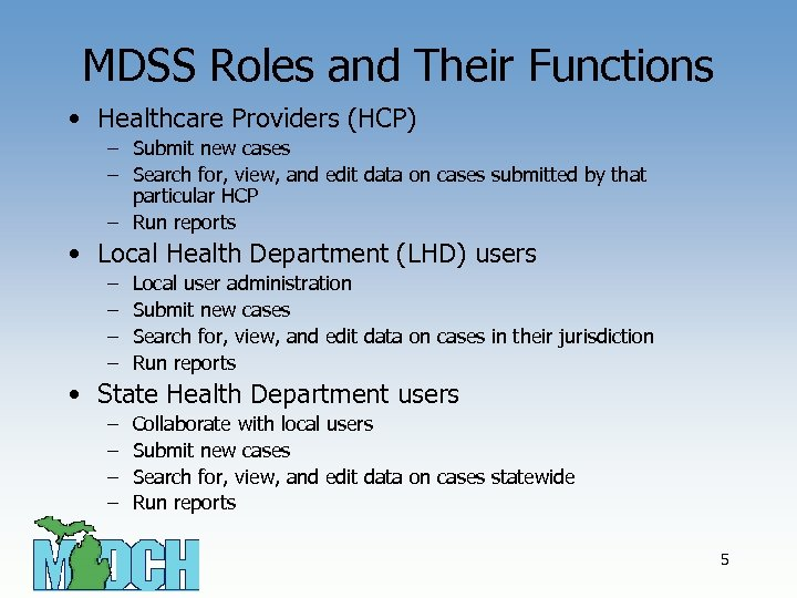 MDSS Roles and Their Functions • Healthcare Providers (HCP) – Submit new cases –