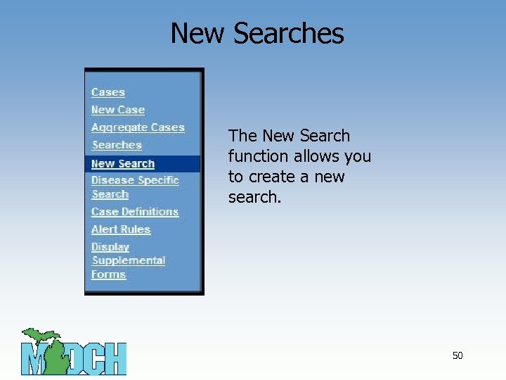 New Searches The New Search function allows you to create a new search. 50