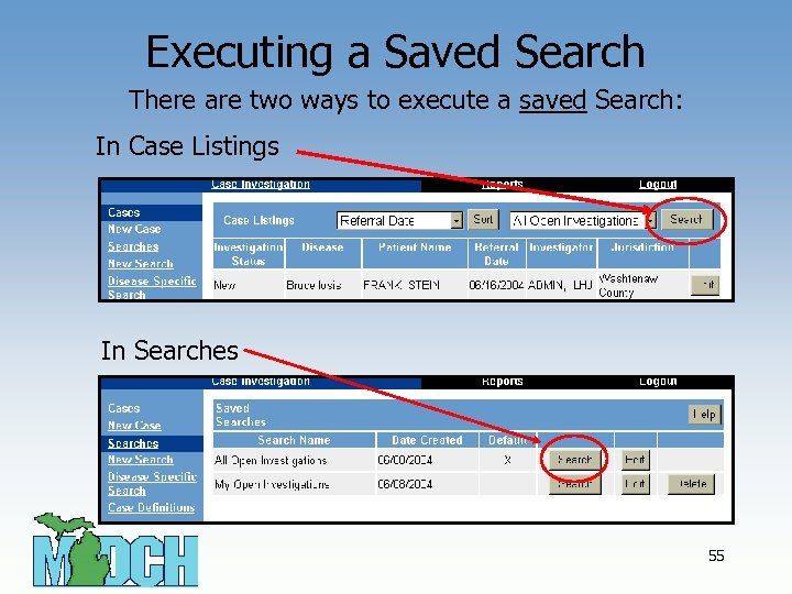 Executing a Saved Search There are two ways to execute a saved Search: In