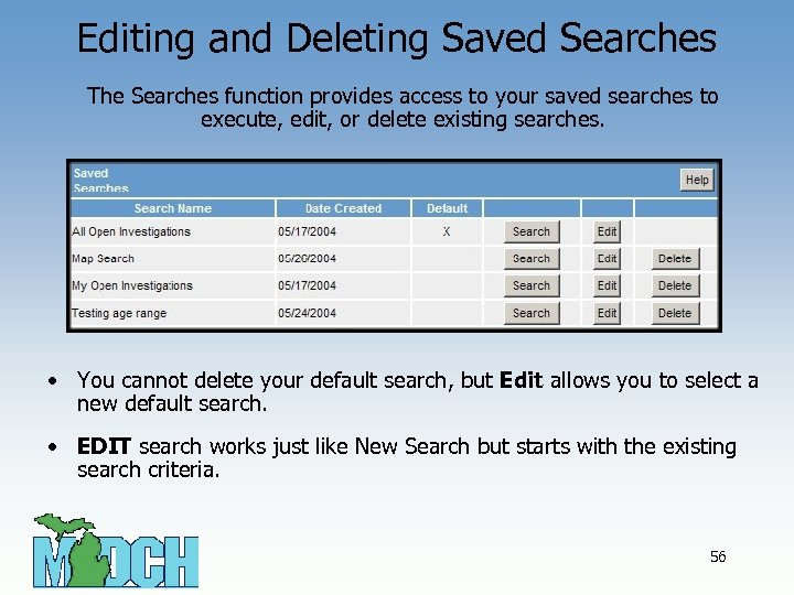 Editing and Deleting Saved Searches The Searches function provides access to your saved searches