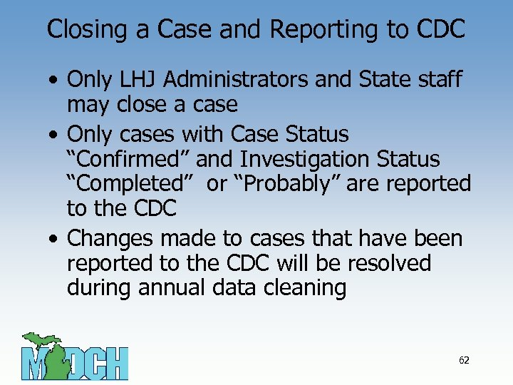 Closing a Case and Reporting to CDC • Only LHJ Administrators and State staff