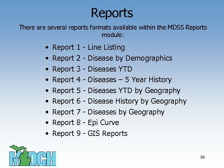 Reports There are several reports formats available within the MDSS Reports module: • •
