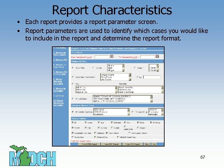 Report Characteristics • Each report provides a report parameter screen. • Report parameters are
