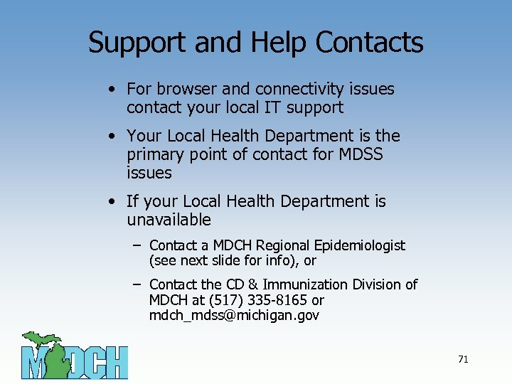 Support and Help Contacts • For browser and connectivity issues contact your local IT