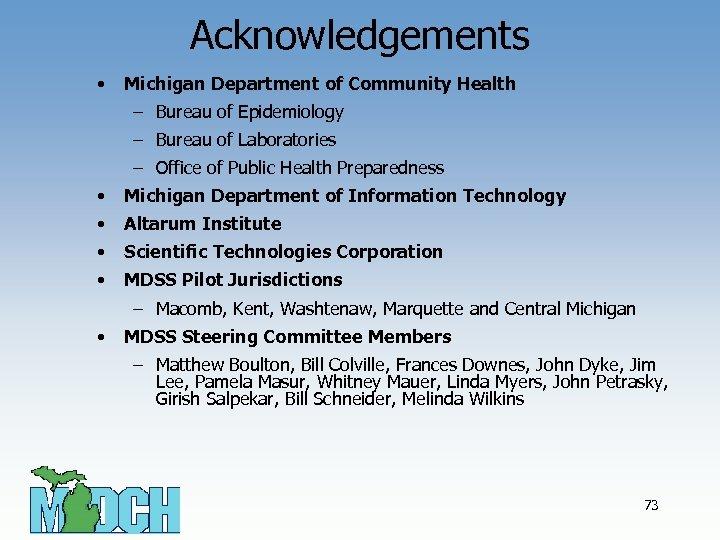 Acknowledgements • Michigan Department of Community Health – Bureau of Epidemiology – Bureau of