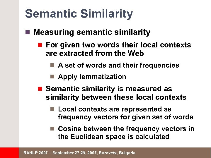 Semantic Similarity n Measuring semantic similarity n For given two words their local contexts