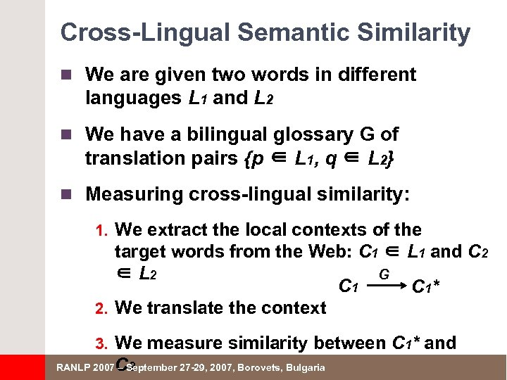 Cross-Lingual Semantic Similarity n We are given two words in different languages L 1