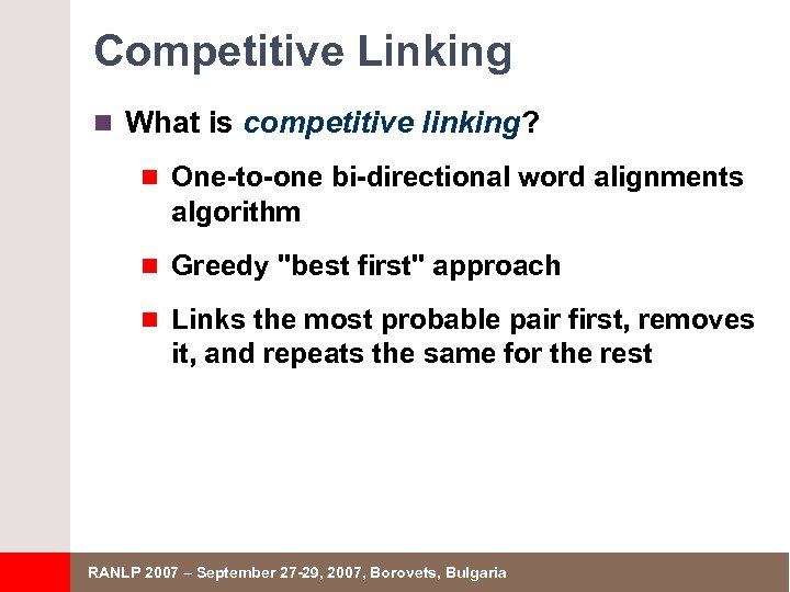 Competitive Linking n What is competitive linking? n One-to-one bi-directional word alignments algorithm n