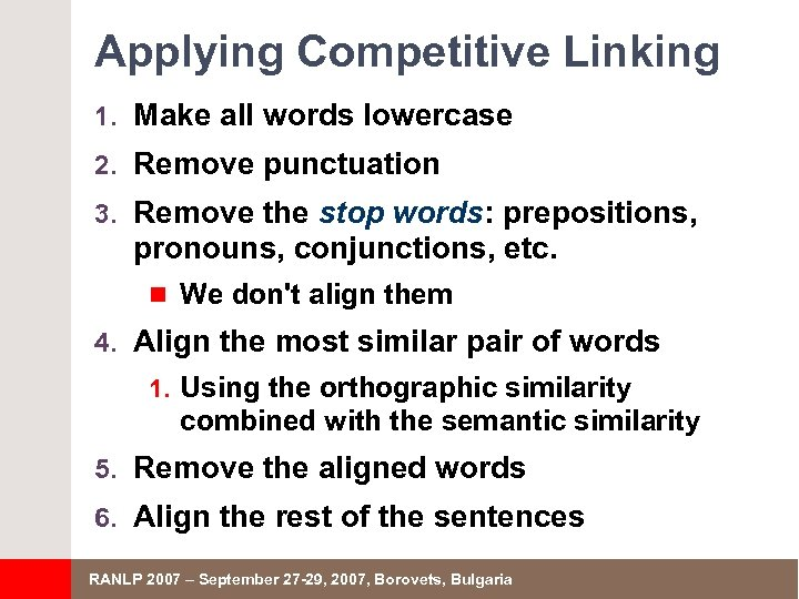 Applying Competitive Linking 1. Make all words lowercase 2. Remove punctuation 3. Remove the