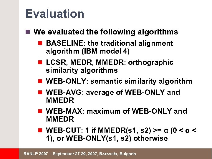 Evaluation n We evaluated the following algorithms n BASELINE: the traditional alignment n n