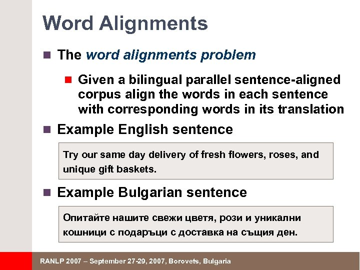Word Alignments n The word alignments problem n Given a bilingual parallel sentence-aligned corpus
