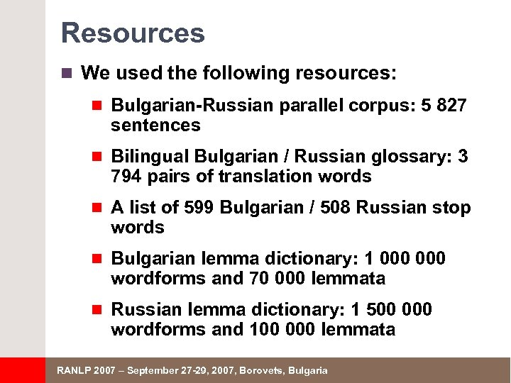 Resources n We used the following resources: n Bulgarian-Russian parallel corpus: 5 827 sentences