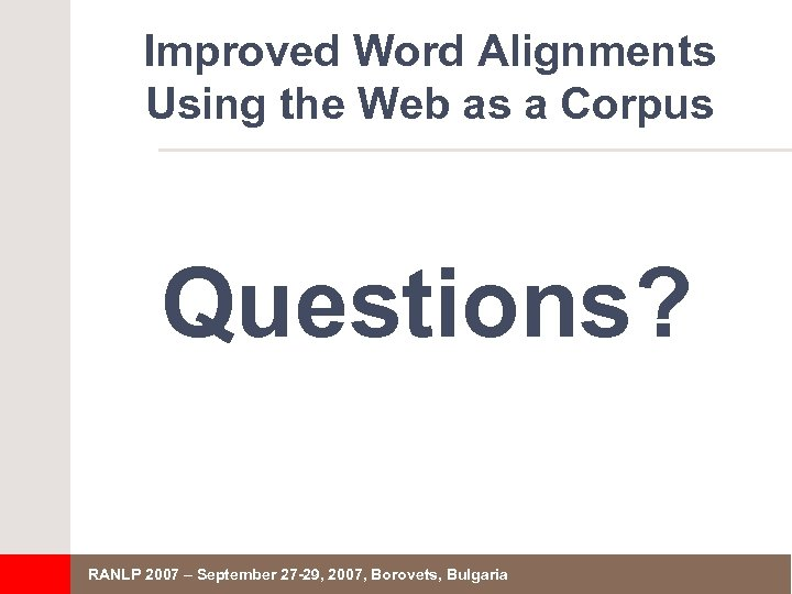 Improved Word Alignments Using the Web as a Corpus Questions? RANLP 2007 – September