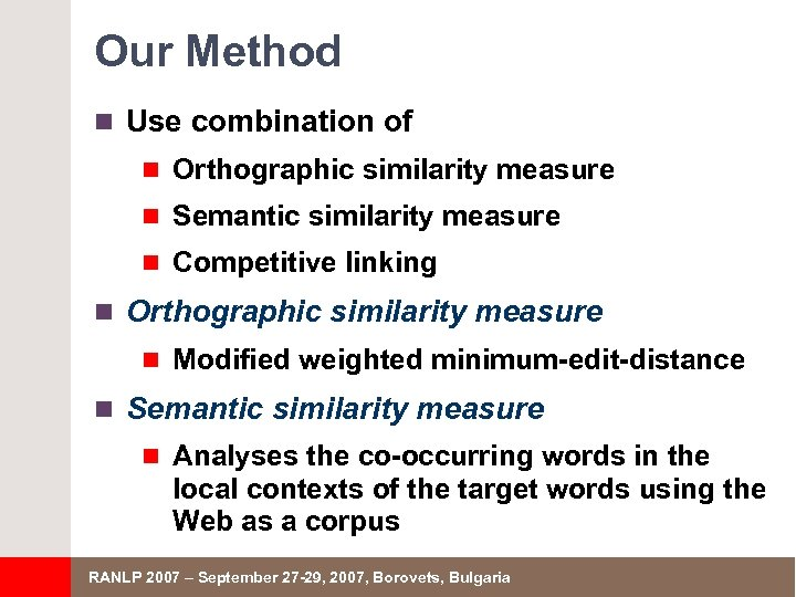 Our Method n Use combination of n Orthographic similarity measure n Semantic similarity measure