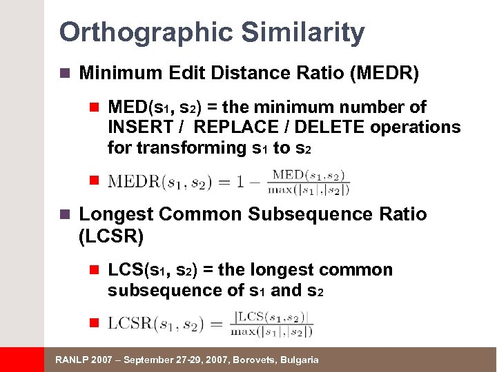 Orthographic Similarity n Minimum Edit Distance Ratio (MEDR) n MED(s 1, s 2) =
