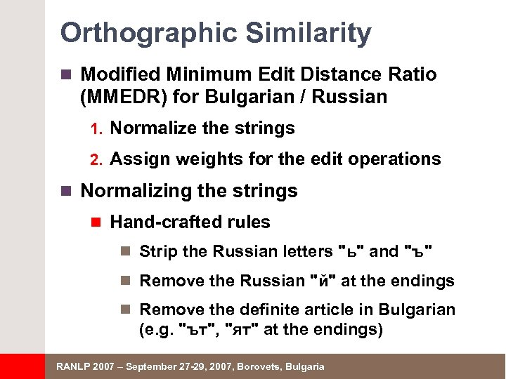 Orthographic Similarity n Modified Minimum Edit Distance Ratio (MMEDR) for Bulgarian / Russian 1.