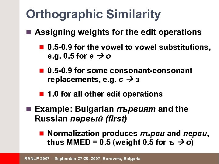 Orthographic Similarity n Assigning weights for the edit operations n 0. 5 -0. 9