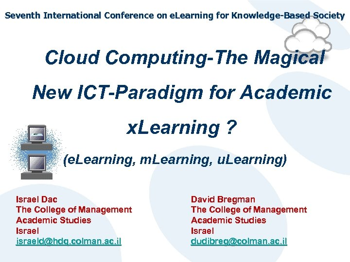 Seventh International Conference on e. Learning for Knowledge-Based Society Cloud Computing-The Magical New ICT-Paradigm