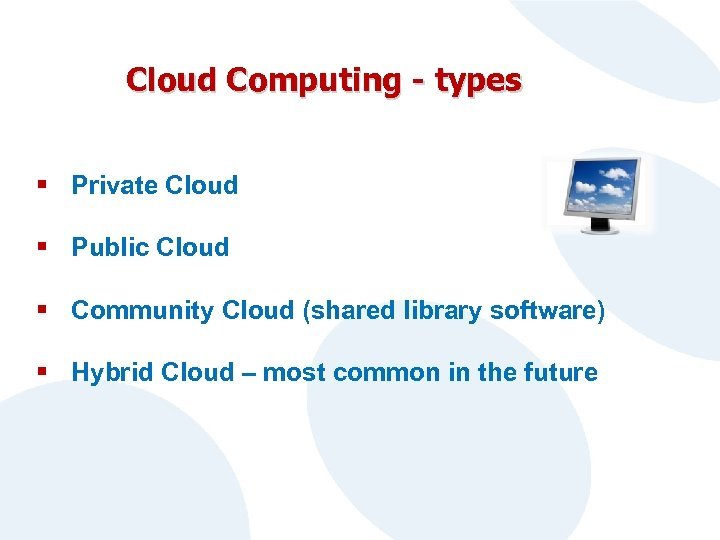Cloud Computing - types § Private Cloud § Public Cloud § Community Cloud (shared